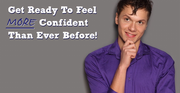 Ready To Gain More Confidence Than Ever Before?
